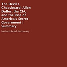 The Devil's Chessboard: Allen Dulles, the CIA, and the Rise of America's Secret Government | Summary Audiobook by  InstantRead Summary Narrated by Phillip J Mather