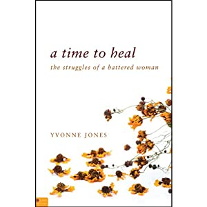 A Time to Heal: The Struggles of a Battered Woman | [Yvonne Jones]