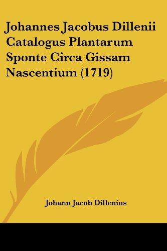 Johannes Jacobus Dillenii Catalogus Plantarum Sponte Circa Gissam Nascentium (1719)