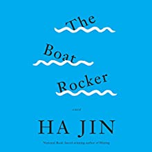 The Boat Rocker: A Novel Audiobook by Ha Jin Narrated by Edoardo Ballerini