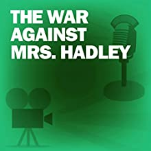 The War Against Mrs. Hadley: Classic Movies on the Radio Radio/TV Program by Lux Radio Theatre Narrated by Edward Arnold
