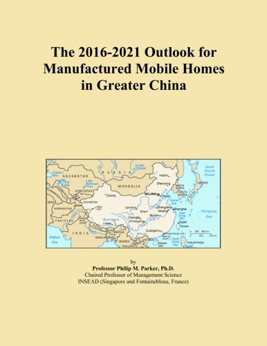 the-2016-2021-outlook-for-manufactured-mobile-homes-in-greater-china