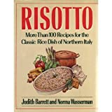 Risotto: More Than 100 Recipes for the Classic Rice Dish of Northern Italy