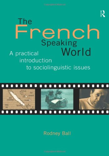 The French-Speaking World: A Practical Introduction to Sociolinguistic Issues (Routledge Language in Society)