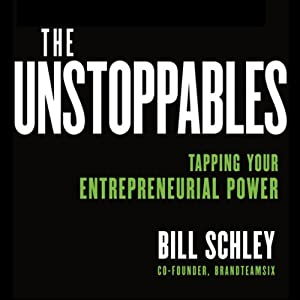 The Unstoppables: Tapping Your Entrepreneurial Power | [Bill Schley, Graham Weston]