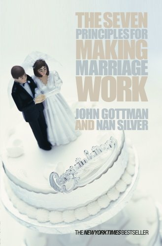 John Gottman - The Seven Principles For Making Marriage Work