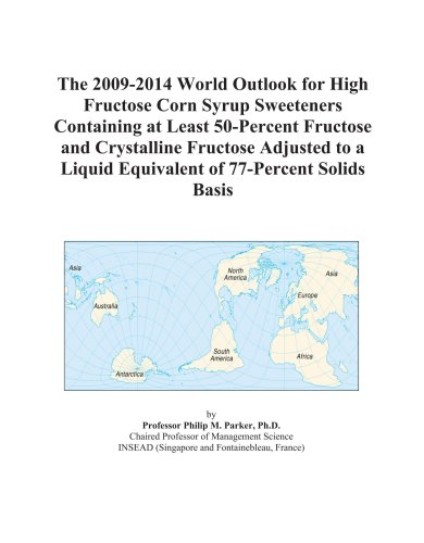 The 2009-2014 World Outlook for High Fructose Corn Syrup Sweeteners Containing at Least 50-Percent Fructose and Crystalline Fructose Adjusted to a Liquid Equivalent of 77-Percent Solids Basis