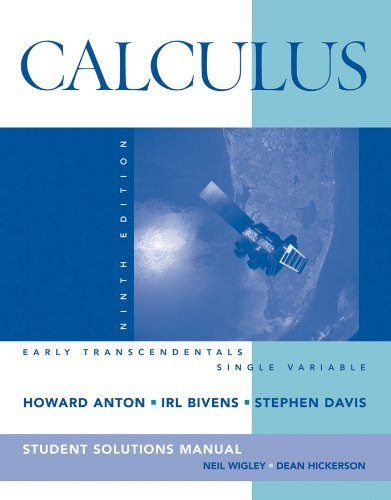 By Howard Anton – Calculus: Early Transcendentals, Single Variable -Student Solution Manual: 9th (nineth) Edition