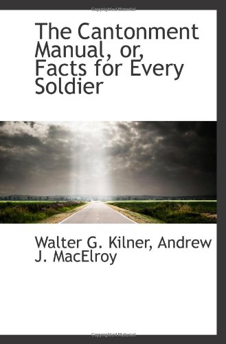 The Cantonment Manual, or, Facts for Every Soldier PDF