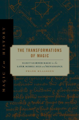 The Transformations of Magic: Illicit Learned Magic in the Later Middle Ages and Renaissance (Magic in History): Frank Klaassen: 9780271056265: Amazon.com: Books
