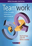 Teamwork: A Guide to Successful Collaboration in Health and Social Care (Speechmark Editions) (0863882765) by Hutchings, Sue