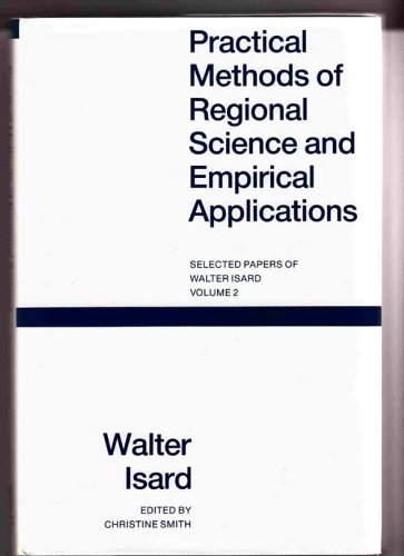 Practical Methods of Regional Science and Empirical Applications (Isard, Walter//Selected Papers of Walter Isard)