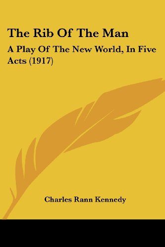 The Rib of the Man: A Play of the New World, in Five Acts (1917)