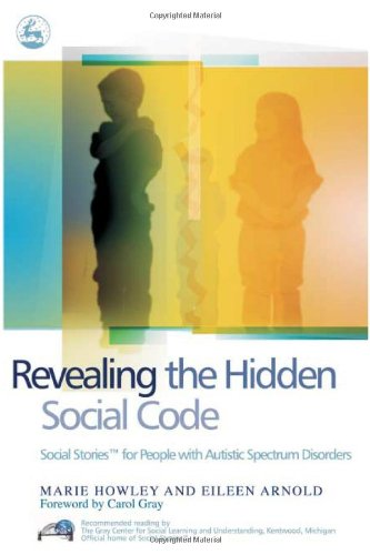Revealing the Hidden Social Code: Social Stories for People with Autistic Spectrum Disorders