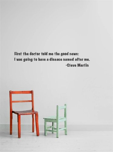 Decal - Vinyl Wall Sticker : First The Doctor Told Me The Good News: I Was Going To Have A Disease Named After Me. -Steve Martin Quote Home Living Room Bedroom Decor - 22 Colors Available Size: 12 Inches X 26 Inches