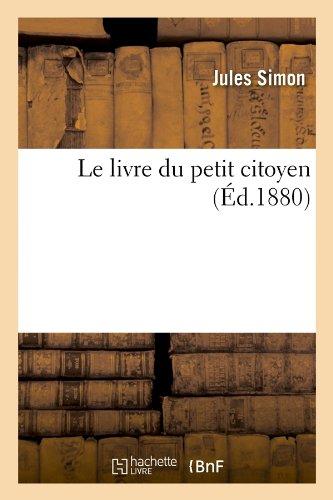 Le Livre Du Petit Citoyen (Ed.1880) (Sciences sociales)