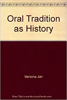 an vansina's methodology on oral tradition Oral traditions are historical sources of a special nature their special nature derives from the fact that they are unwritten sources couched in a form suitable for oral transmission, and that their preservation depends on the powers of memory of successive generations of human beings.