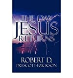 img - for [ The Day Jesus Returns [ THE DAY JESUS RETURNS ] By Prescott-Ezickson, Robert D ( Author )Jun-22-2009 Paperback book / textbook / text book