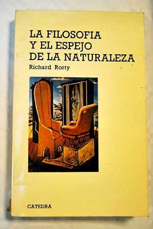 La Filosofia Y El Espejo De La Naturaleza/Philosophy and the Mirror of Nature (Teorema Serie Mayor) (Spanish Edition)