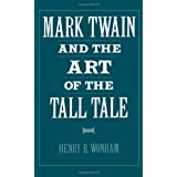 Mark Twain and the Art of the Tall Tale ~ Henry B. Wonham