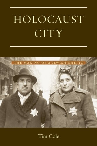 Holocaust City: The Making of a Jewish Ghetto