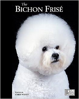 Bichon Frise (Best Of Breed): Chris Wyatt: 9781906305307: Amazon.com