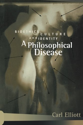 A Philosophical Disease: Bioethics, Culture, and Identity (Reflective Bioethics)
