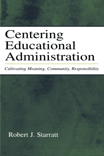 Centering Educational Administration: Cultivating Meaning, Community, Responsibility (Topics in Educational Leadership)