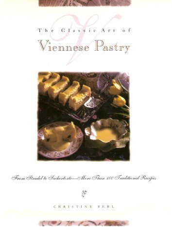 The Classic Art of Viennese Pastry: From Strudel to Sachertorte - More Than 100 Traditional Recipes