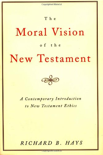 The Moral Vision of the New Testament: Community, Cross,...