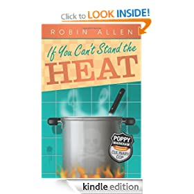 If You Can't Stand the Heat: Poppy Markham: Culinary Cop Series, Book 1