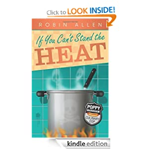 Free Kindle Book: If You Can't Stand the Heat (Poppy Markham: Culinary Cop), by Robin Allen. Publisher: MIDNIGHT INK (May 8, 2011)