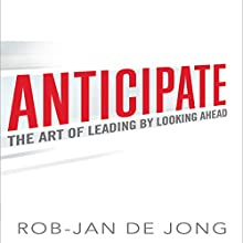Anticipate: The Art of Leading by Looking Ahead (       UNABRIDGED) by Rob-Jan de Jong Narrated by Steven Menasche