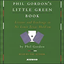 Phil Gordon's Little Green Book: Lessons and Teachings in No Limit Texas Hold'em (       ABRIDGED) by Phil Gordon Narrated by Phil Gordon