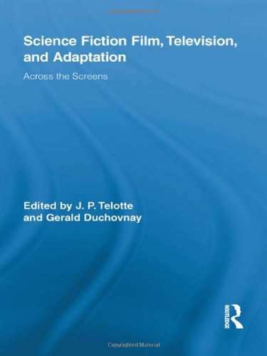 Science Fiction Film, Television, and Adaptation: Across the Screens (Routledge Research in Cultural and Media Studies)