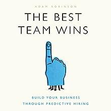 The Best Team Wins: Build Your Business Through Predictive Hiring | Livre audio Auteur(s) : Adam Robinson Narrateur(s) : Adam Robinson