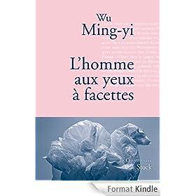 L'homme aux yeux � facettes : Traduit du chinois (Ta�wan) par Gwenna�l Gaffric (La cosmopolite)