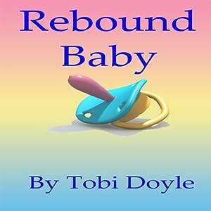Rebound Baby | [Tobi Doyle]