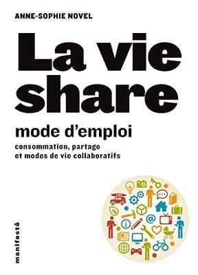 La vie share:mode d'emploi: Consommation, partage et modes de vie collaboratifs par Anne-Sophie Novel