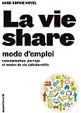 La vie share:mode d'emploi: Consommation, partage et modes de vie collaboratifs