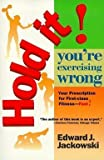 img - for Edward J. Jackowski: Hold It! You're Exercising Wrong (Paperback); 1995 Edition book / textbook / text book