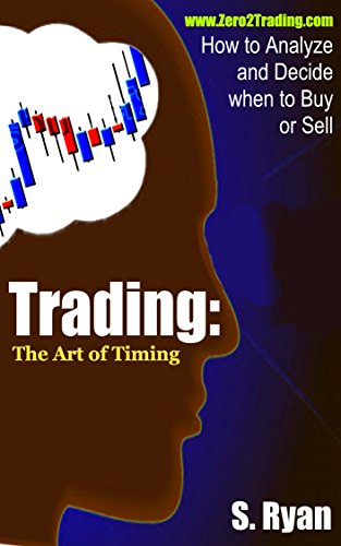 Trading: The Art Of Timing: How To Analyze Market's Buy And Sell Signals by Steve Ryan ebook deal