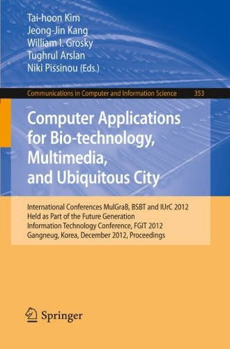 Computer Applications for Bio-technology, Multimedia and Ubiquitous City: International Conferences, MulGraB, BSBT and IUrC 2012, Held as Part of the Future Generation Information Technology Conference, FGIT 2012, Gangneug, Korea, December 16-19, 2012. Pr