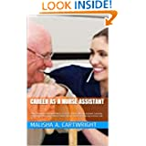 Career As A Nurse Assistant: A Must Know Information On Nurse Assistant Training, Nursing Assistant Licensing...