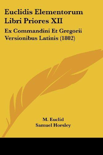 Euclidis Elementorum Libri Priores XII: Ex Commandini Et Gregorii Versionibus Latinis (1802)