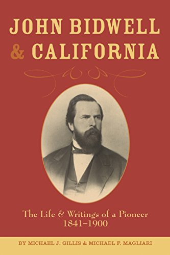 John Bidwell and California: The Life and Writings of a Pioneer, 1841-1900 PDF