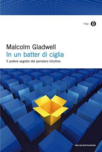 Malcolm Gladwell - In un batter di ciglia: Il potere segreto del pensiero intuitivo