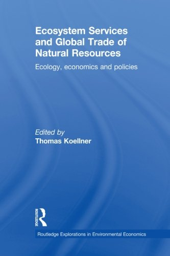 Ecosystem Services and Global Trade of Natural Resources: Ecology, Economics and Policies (Routledge Explorations in Environmental Economics)