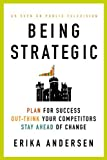 img - for Being Strategic: Plan for Success; Out-think Your Competitors; Stay Ahead of Change by Erika Andersen (2010-08-03) book / textbook / text book