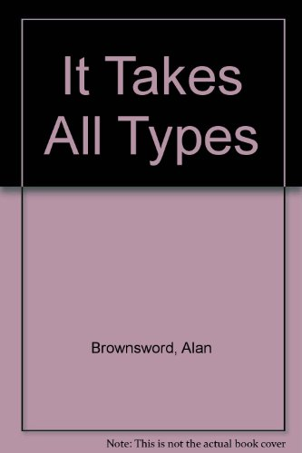 It Takes All Types!, Alan W. Brownsword